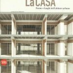 (a cura di) Gino Malacarne, La casa, Forme e luoghi dell'abitare urbano, Skira, Milano 2013